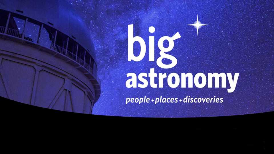 Big Astronomy, a new planetarium show from the Academy.